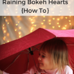 Raining Bokeh Hearts {How To}