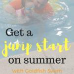 Get a Jump Start on Summer with Goldfish Swim School