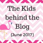 Kids Behind the Blog {June 2017}