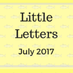 Little Letters {July 2017}