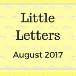 Little Letters {August 2017}