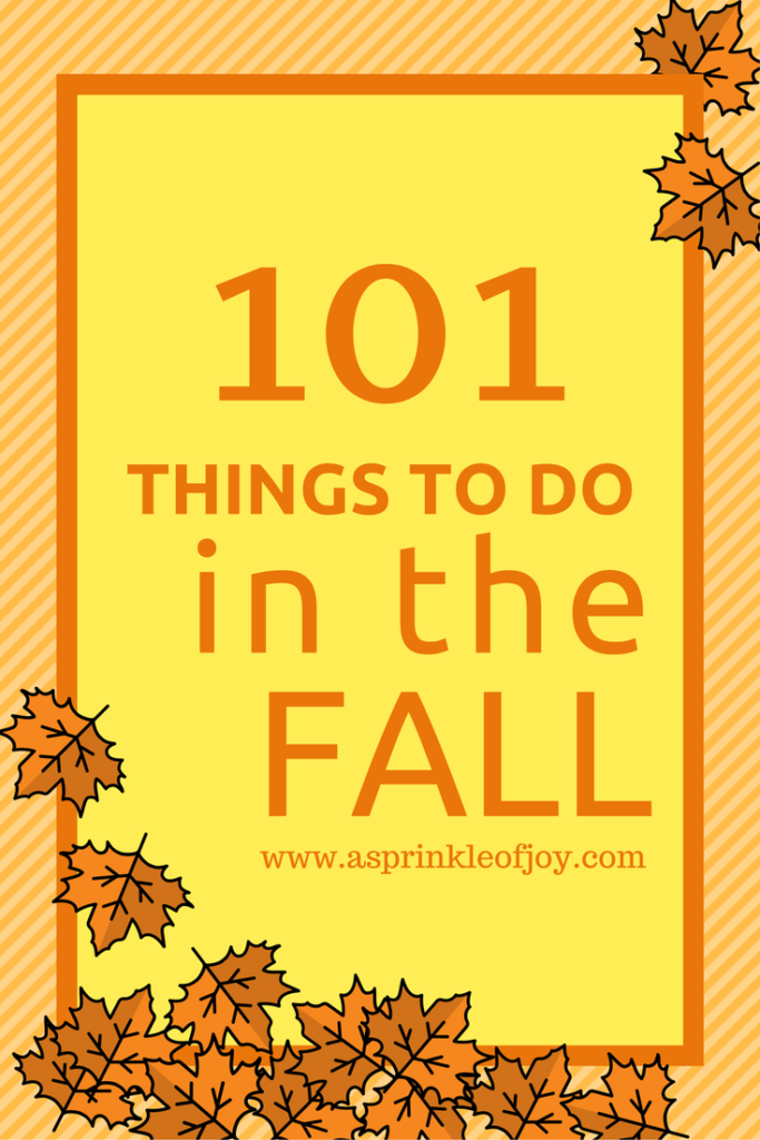 101 things to do in the fall. Fun, projects, recipes, and mostly free.